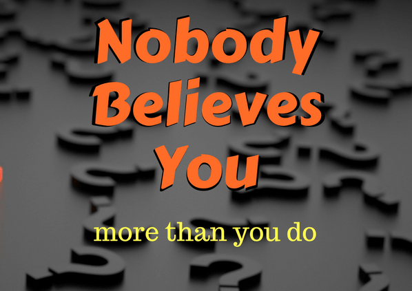 nobody believes you more than you do. use positive thinking to turn your life around